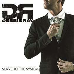 DEBBIE RAY - Slave To The System