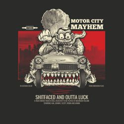 MOTOR CITY MAYHEM - Shitfaced And Outta Luck