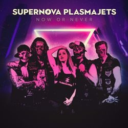 SUPERNOVA PLASMAJETS - Now Or Never