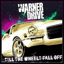 WARNER DRIVE - Till The Wheels Fall Off